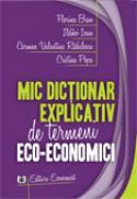 Mic dictionar explicativ de termeni eco-economici - Florina Bran , Ildiko Ioan , Carmen Valentina Radulescu , Cristina Popa