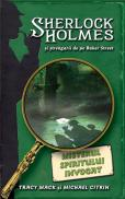 Misterul spiritului invocat - seria Sherlock Holmes si strengarii de pe Baker Street - Michael Citrin Trancy Mack