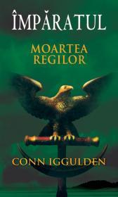 Moartea regilor (Vol. 2 seria Imparatul) - Conn Iggulden