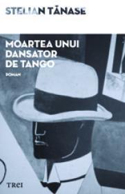 Moartea unui dansator de tango - Stelian Tanase
