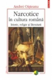Narcotice in cultura romana. Istorie, religie si literatura (Editia 2011) - Andrei Oisteanu
