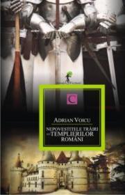 Nepovestitele trairi ale templierilor romani - Adrian Voicu