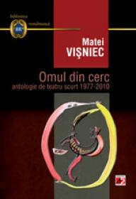 OMUL DIN CERC. ANTOLOGIE DE TEATRU SCURT 1977-2010 - VISNIEC, Matei