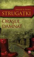 ORASUL DAMNAT - STRUGATKI, Arkadi ; STRUGATKI, Boris