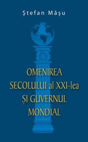 Omenirea secolului al XXI-lea si Guvernul Mondial - Stefan Masu