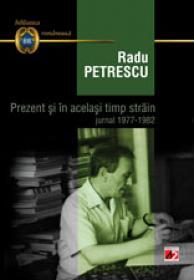 PREZENT SI IN ACELASI TIMP STRAIN. JURNAL 1977-1982 - PETRESCU, Radu