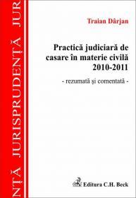 Practica judiciara de casare in materie civila 2010-2011   - rezumata si comentata - - Darjan Traian