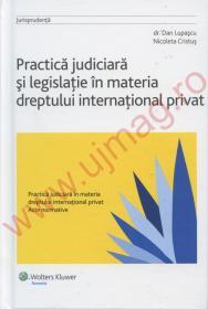 Practica judiciara si legislatie in materia dreptului international privat - Dan Lupascu