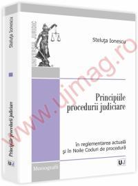 Principiile procedurii judiciare. In reglementarea actuala si in noile coduri de procedura - Steluta Ionescu