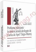 Probleme relevante in materie penala dezlegate de Curtea de Apel Targu-Mures - cu note si comentarii (2009-Sem. I 2010) - Ioan Garbulet, Mihaela Vasiescu