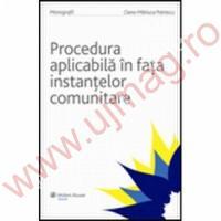 Procedura aplicabila in fata instantelor comunitare - Oana Mariuca Petrescu