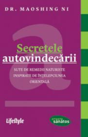 Secretele autovindecarii. Sute de remedii naturiste inspirate de intelepciunea orientala - Dr. Maoshing Ni