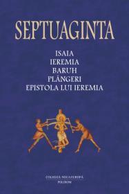 Septuaginta 6/I. Isaia - Ieremia - Baruh - Plingeri - Epistola lui Ieremia - Cristian Badilita (coordonator), Francisca Baltaceanu (coordonator), Monica Brosteanu (coordonator)