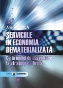 Serviciile in economia dematerializata. De la model de dezvoltare la strategii de firma - Ana Bobirca