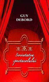 Societatea spectacolului - Guy Debord