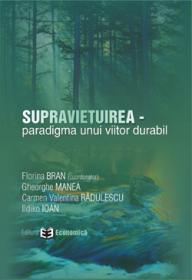 Supravietuirea - paradigma unui viitor durabil - Florina Bran , Ildiko Ioan , Gheorghe Manea , Carmen Valentina Radulescu