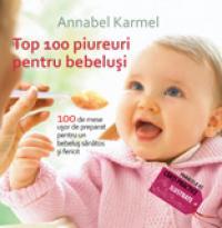 TOP 100 PIUREURI PENTRU BEBELUSI. 100 DE MESE USOR DE PREPARAT PENTRU UN BEBELUS SANATOS SI FERICIT - KARMEL, Annabel