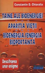 Taine ale bioenergiei. Aparitia vietii. Bioenergia - Energia bioportanta (Descifrarea unor enigme - Volumul II) - Constantin D. Chioralia