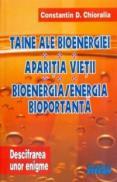 Taine ale bioenergiei * Aparitia vietii * Bioenergia / energia bioportanta - Constantin D. Chioralia