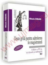 Teste grila pentru admiterea in magistratura - Editia a III-a, revazuta si adaugita - Mihaela Ciobanu