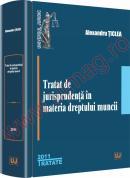 Tratat de jurisprudenta in materia dreptului muncii - Alexandru Ticlea