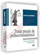 Tratat practic de psihocriminalistica - Autori si adevaruri necunoscute - Neculai Spirea Zamfirescu