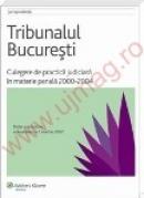 Tribunalul Bucuresti. Culegere de practica judiciara in materie penala 2000-2004 - ***