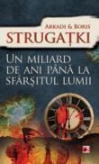 UN MILIARD DE ANI PANA LA SFARSITUL LUMII - STRUGATKI, Arkadi ; STRUGATKI, Boris