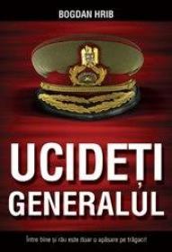 Ucideti generalul - Bogdan Hrib