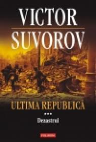 Ultima republica. Volumul III: Dezastrul - Victor Suvorov
