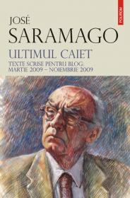Ultimul caiet. Texte scrise pentru blog: martie 2009 - noiembrie 2009 - Jose Saramago