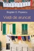 Viata de aruncat - Bogdan O. Popescu