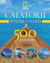 Vol. 1- Calatorii pentru o viata 500 de locuri unice -
