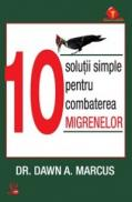 10 solutii simple pentru combaterea migrenelor - Dr. Dawn A.marcus