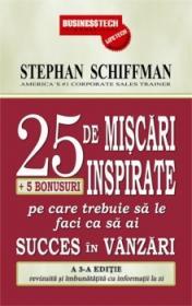 25 de miscari inspirate + 5 bonusuri pe care trebuie sa le faci ca sa ai succes in vanzari - Stephan Schiffman