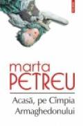 Acasa, pe Cimpia Armaghedonului - Marta Petreu