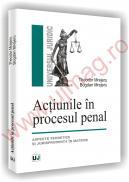 Actiunile in procesul penal -  Aspecte teoretice si jurisprudenta in materie - Theodor Mrejeru  , Bogdan Mrejeru