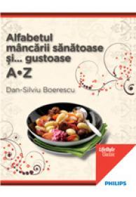 Alfabetul mancarii sanatoase si gustoase - Dan-Silviu Boerescu