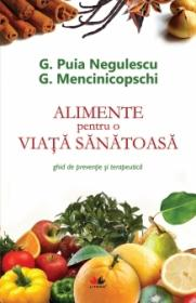 Alimente pentru o viata sanatoasa. Ghid de preventie si terapeutica - Gheorghe Mencinicopschi, George Puia Negulescu