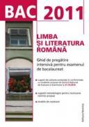 BAC 2011 Limba si literatura romana: Ghid de pregatire intensiva pentru examenul de bacalaureat - Miorita Got, Rodica Lungu (coord.)