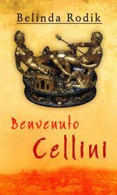 Benvenuto Cellini - Belinda Rodik