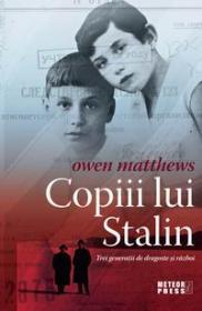 Copiii lui Stalin. Trei generatii de dragoste si razboi - Owen Matthews