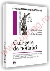 Culegere de hotarari - Privind independenta, impartialitatea si reputatia profesionala a judecatorilor si a procurorilor - Liliana Cringasu