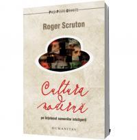Cultura moderna pe intelesul oamenilor inteligenti - Roger Scruton
