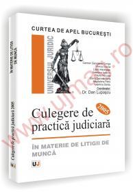 Curtea de Apel Bucuresti Culegere de practica judiciara 2005 in materie de litigii de munca - Carmen-Georgiana Comsa ,