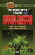 (De)Conspiratia tacerii: Singur Printre Extraterestrii. Studii si cercetari nonconventionale - Emil Strainu