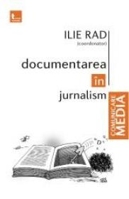 Documentarea in jurnalism - Ilie Rad (coordonator)