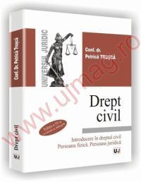 Drept civil - Introducere in dreptul civil. Persoana fizica. Persoana juridica  -  Editia a IV-a revazuta si adaugita - Petrica Trusca