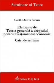 Elemente de Teoria generala a dreptului pentru invatamantul economic. Caiet de seminar - Sararu Catalin-Silviu