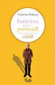 Fericirea, pentru o portocala, nu inseamna sa fie o caisa - Catherine Preljocaj